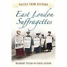 Voices from History: East London Suffragettes by Rosemary Taylor, Sarah Jackson (Paperback, 2014)