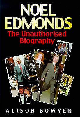 Noel Edmonds: The Unauthorised Biography, Bowyer, Alison   Hardcover Book   Good