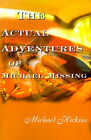 The Acutal Adventures of Michael Missing by Michael Hickins (Paperback / softback, 2000)
