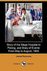 Story of the Siege Hospital in Peking, and Diary of Events from May to August, 1900 (Dodo Press) by Jessie Ransome (Paperback / softback, 2009)