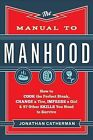 The Manual to Manhood: How to Cook the Perfect Steak, Change a Tire, Impress a Girl & 97 Other Skills You Need to Survive by Jonathan Catherman (Paperback, 2014)