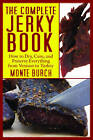The Complete Jerky Book: How to Dry, Cure, and Preserve Everything from Venison to Turkey by Monte Burch (Paperback, 2010)
