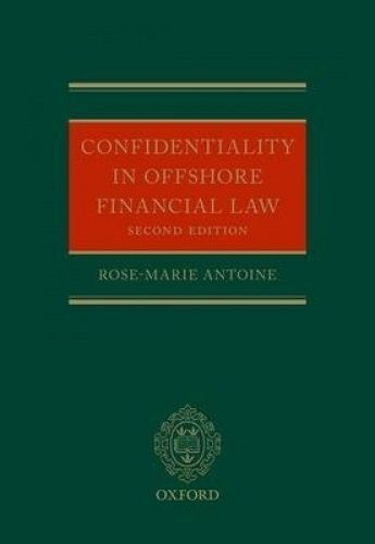 Confidentiality in Offshore Financial Law by Antoine, Rose-Marie (Professor of L