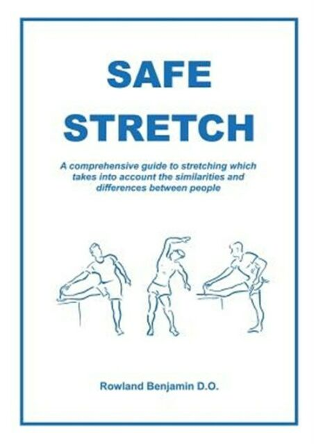 Safe Stretch: A comprehensive guide to stretching which takes into account th...