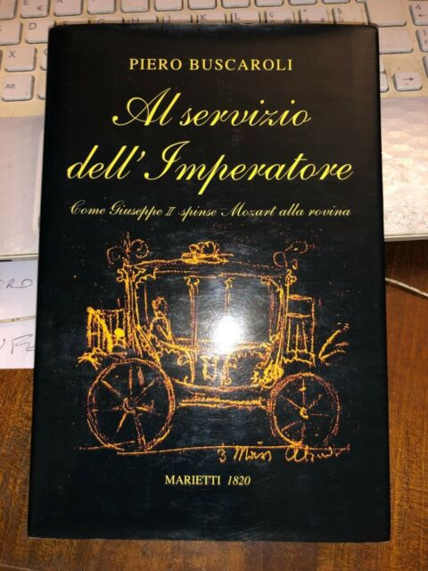 AL SERVIZIO DELL'IMPERATORE come Giuseppe II spinse MOZART alla rovina BUSCAROLI