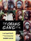The Orang Gang et al; Loved, Hugged and Peed on: A Houston Zoo Volunteer's Diary of Love as an Orangutan Mom by Sherry Lucas (Paperback / softback, 2011)