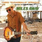 "Miles Away by Chris ""Sugarballs"" Sprague and His 18 Wheelers (CD, Sep-2011, Spinout)"