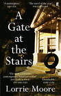 A Gate at the Stairs by Lorrie Moore (Paperback, 2010)