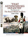 That Astonishing Infantry: The History of the Royal Welch Fusiliers 1689-2006 by Jonathon Riley, Michael Glover (Hardback, 2007)