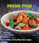 Fresh Thai: Over 80 Healthy Recipes by Oi Cheepchaiissara (Paperback, 2007)