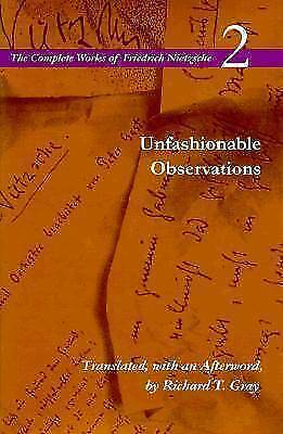 Unfashionable Observations (COMPLETE WORKS OF FRIEDRICH NIETZSCHE) (v. 2) by Ni