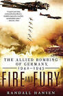 Fire and Fury: The Allied Bombing of Germany, 1942-1945 by Professor & Canada Research Chair in Political Science   Randall Hansen (Paperback / softback)