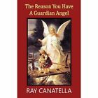 The Reason You Have a Guardian Angel by Ray Canatella (Paperback / softback, 2013)