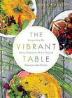 The Vibrant Table: Recipes from My Always Vegetarian, Mostly Vegan, and Sometimes Raw Kitchen by Anya Kassoff (Paperback, 2015)