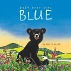 Baby Bear Sees Blue by Ashley Wolff (Hardback, 2012)