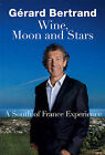 Wine, Moon and Stars: A South of France Experience by Gerard Bertrand (Hardback, 2015)