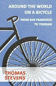 Around The World On A Bicycle, From San Francisco To Teheran, Stevens, Thomas,,