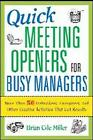 Quick Meeting Openers for Busy Managers: 50 Icebreakers, Energizers, and Other Creative Activities That Get Results by Brian Cole Miller (Paperback, 2008)