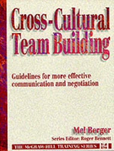 Cross Cultural Team Building : Guidelines for More Effective Communication and N