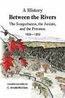 A History Between the Rivers : The Susquehanna, the Juniata, and the Potomac by C. Arnold McClure (2009, Hardcover)