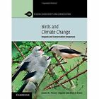 Birds and Climate Change: Impacts and Conservation Responses by Rhys E. Green, James W. Pearce-Higgins (Paperback, 2014)