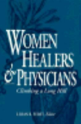 Women Healers and Physicians : Climbing a Long Hill-ExLibrary