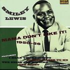 Mama Don't Like It! 1950-1956 by Smiley Lewis (CD, Sep-2007, Rev-Ola Records)