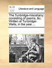 The Tunbridge-Miscellany: Consisting of Poems, &C. Written at Tunbridge-Wells, in the Year ... by Multiple Contributors (Paperback / softback, 2010)