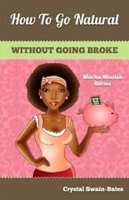 How to Go Natural Without Going Broke by Crystal Swain-Bates (2013, Paperback)
