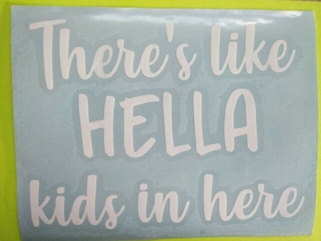Theres like hella kids in here car decal