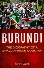 Burundi: The Biography of a Small African Country by Nigel Watt (Paperback, 2016)