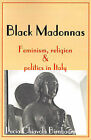 Black Madonnas: Feminism, Religion, and Politics in Italy by Lucia Chiavola Birnbaum (Paperback / softback, 2000)