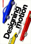Designing Motion: Automotive Designers 1890 to 1990 by Markus Caspers (Hardback, 2016)