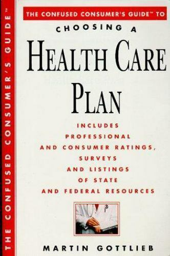 The Confused Consumer's Guide to Choosing a Health Care Plan : Everything You...