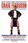 American on Purpose: The Improbable Adventures of an Unlikely Patriot by Craig Ferguson (Paperback, 2010)