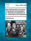 Bate Refrigerating Company, Complainant and Appellant, vs. Ferdinand Sulzberger et al., Defendants and Appellees by Anonymous (Paperback / softback, 2012)