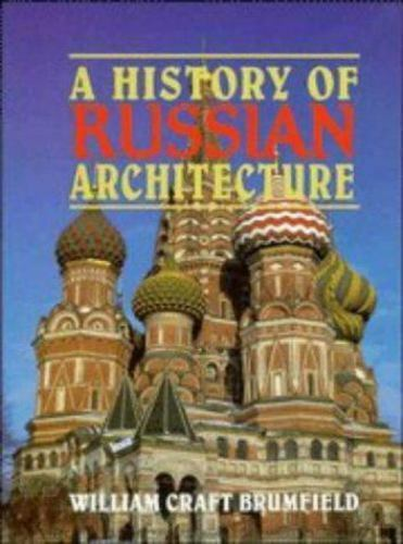 A History of Russian Architecture by Brumfield, William Craft