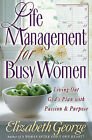 Life Management for Busy Women: Living Out God's Plan with Passion and Purpose by Elizabeth George (Paperback, 2002)