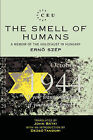 The Smell of Humans: Memoir of the Holocaust in Hungary by Erno Szep (Hardback, 1994)