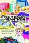 Charlie Wonder Chef-detective Baffling Case Strawberry Surprise Cake by Wachtel
