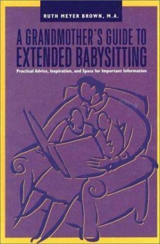 Grandmother's Guide to Extended Babysitting: Practical Advice, Inspiration, and