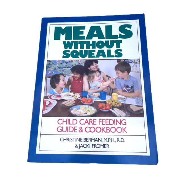 Meals Without Squeals : Child Care Nutrition Guide and Cookbook