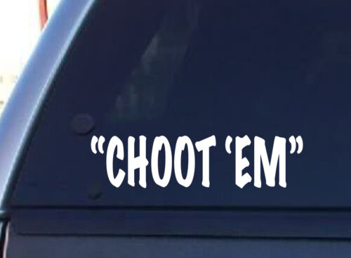 "12/""X3/""CHOOT /'EM VINYL STICKER DECAL BUMPER STICKER GRAPHIC"