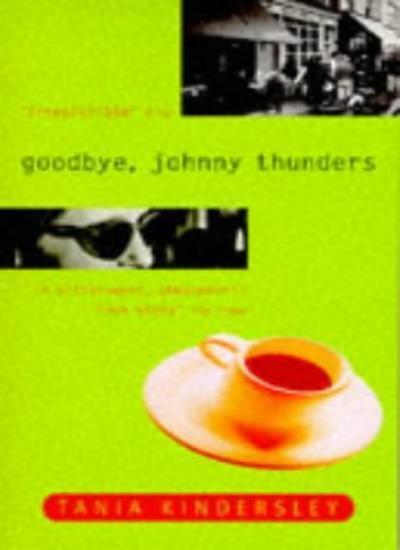 Goodbye, Johnny Thunders By Tania Kindersley. 9780340672259