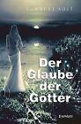 Der Glaube der Götter von Eckbert Aust (2013, Taschenbuch)