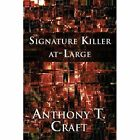 Signature Killer At-large 9781448943586 by Anthony T. Craft Paperback