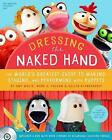 Dressing the Naked Hand: The World's Greatest Guide to Puppets, Puppetry, and Puppeteering by Amy White (Paperback, 2015)