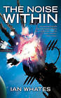 The Noise Within by Ian Whates (Paperback / softback)