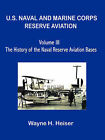U.S. Naval and Marine Corps Reserve Aviation, Volume III, the History of the Naval Reserve Aviation Bases by Wayne H Heiser (Paperback / softback, 2007)