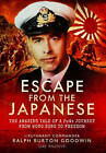 Escape from the Japanese: The Amazing Tale of a Pow's Journey from Hong Kong to Freedom by Ralph Burton Goodwin Obe Rnzvr (Hardback, 2015)